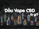Dầu Vape CBD là gì?